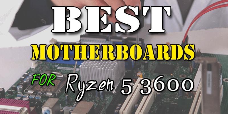 Best-Motherboards-For-Ryzen-5-3600