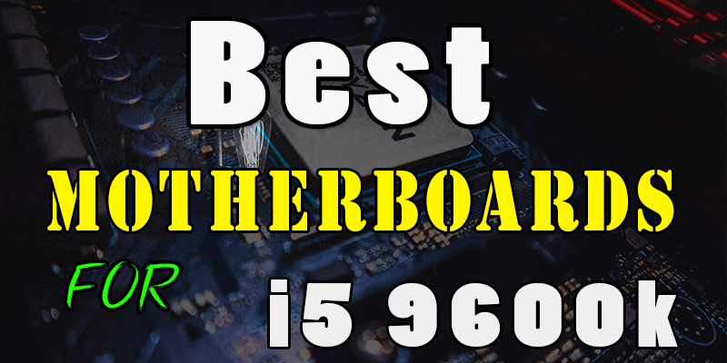Best-Motherboards-For-I5-9600k-In-2020