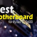 List of top 10 best motherboard for ryzen 5 2600
