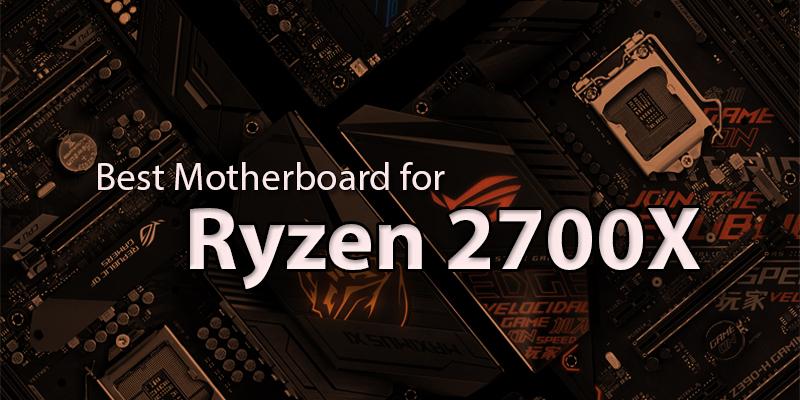 Best Motherboard For Ryzen 2700X