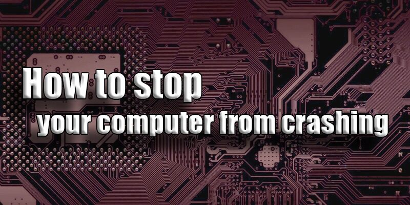 how to stop your computer from crashing