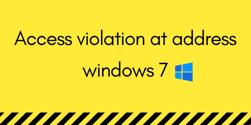 access violation at address windows 7