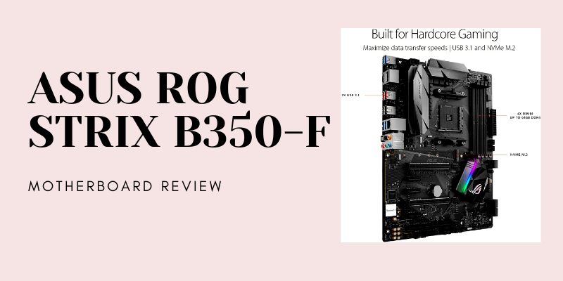 ASUS ROG STRIX B350-F Gaming Motherboard review