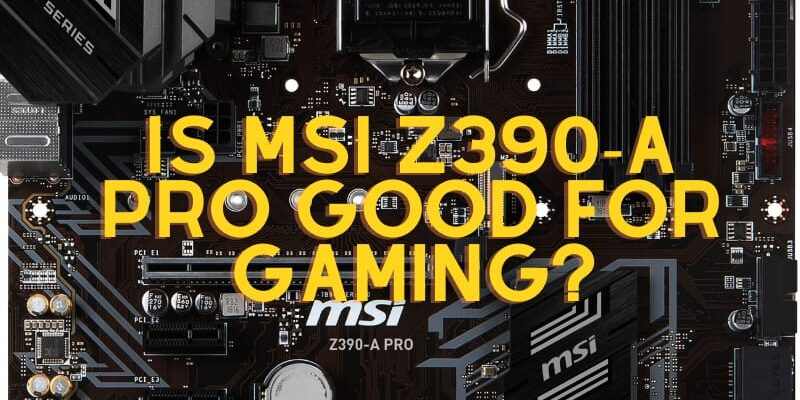 Is MSI Z390-A Pro Good For Gaming